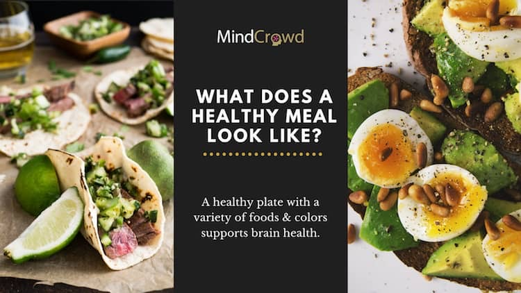 What does a healthy meal look like? A healthy plate with a variety of foods and colors support brain health. Keep reading on brain nutrition!