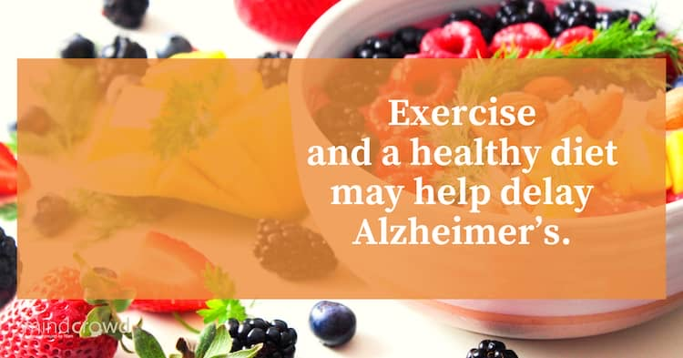 Exercise and a healthy diet may help delay Alzheimer's. Both physical activity and nutrition help reduce the oxidative stress and inflammation process.