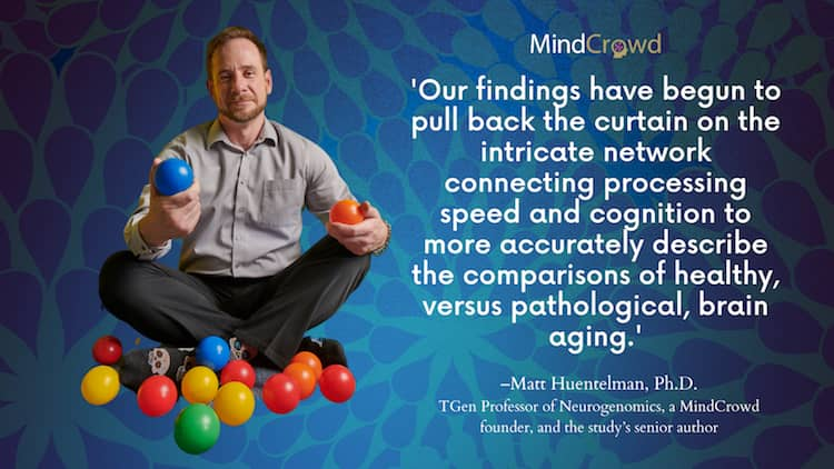 MindCrowd research findings: visual reaction time as a measure of brain health. Matt Huentelman, Ph.D., TGen Professor of Neurogenomics, a MindCrowd founder, and the study's senior author.